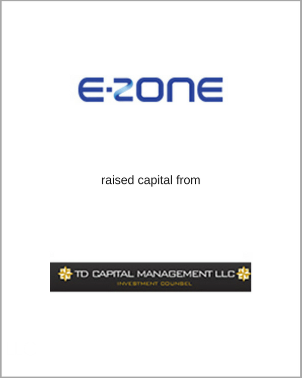 E-ZONE raised capital from TD Capital Management, LLC