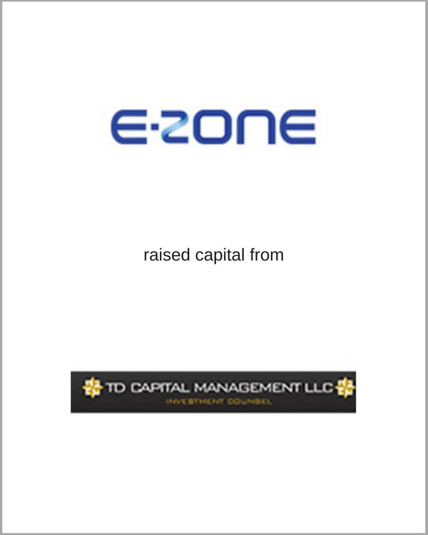 E-ZONE raised capital from TD Capital Management, LLC