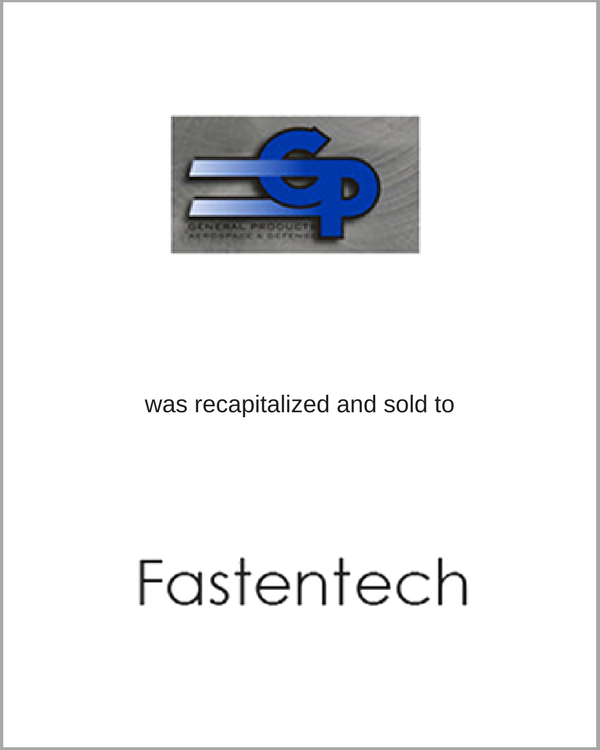 General Products was recapitalized and sold to Fastentech