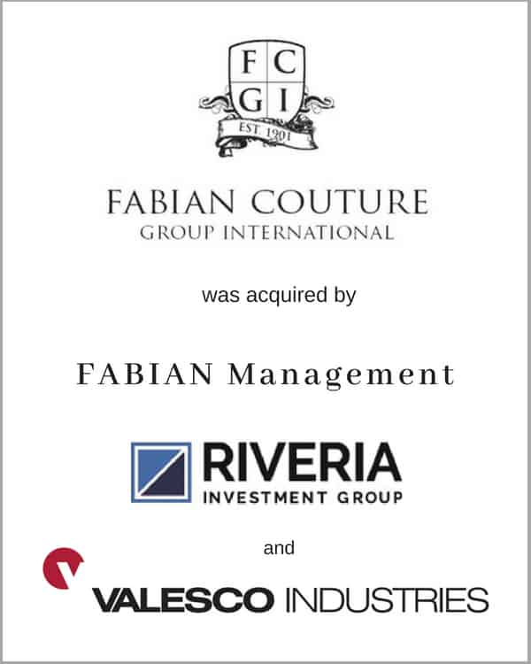 Fabian Couture Group International was acquired by its Management, Valesco Industries, and Riveria Investment Group